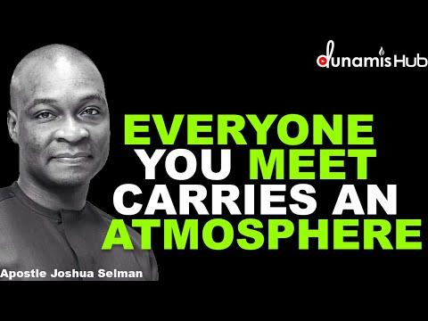 EVERYONE YOU MEET CARRIES AN ATMOSPHERE | APOSTLE JOSHUA SELMAN