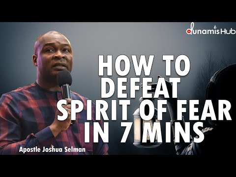 HOW TO DEFEAT SPIRIT OF FEAR IN 7 MINS | APOSTLE JOSHUA SELMAN