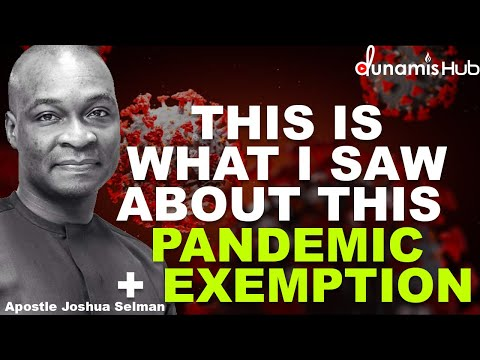 THIS IS WHAT I SAW ABOUT THE PANDEMIC + EXEMPTION | APOSTLE JOSHUA SELMAN
