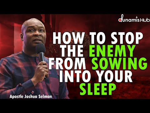 HOW TO STOP THE ENEMY FROM SOWING INTO YOUR SLEEP | APOSTLE JOSHUA SELMAN