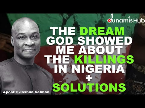 THE DREAM GOD SHOWED ME ABOUT THE KILLINGS IN NIGERIA + SOLUTIONS | APOSTLE JOSHUA SELMAN