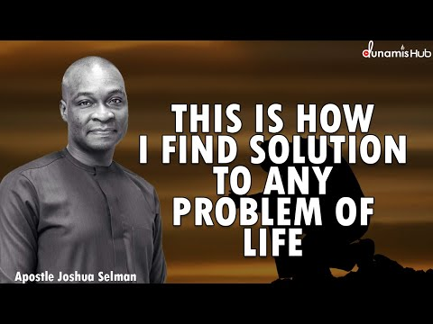 THIS IS HOW I FIND SOLUTION TO ANY PROBLEM OF LIFE | APOSTLE JOSHUA SELMAN