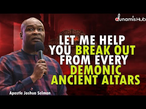 LET ME HELP YOU BREAK OUT FROM EVERY DEMONIC ANCIENT ALTARS | APOSTLE JOSHUA SELMAN