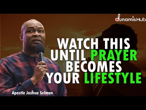 WATCH THIS UNTIL PRAYER BECOMES YOUR LIFESTYLE | APOSTLE JOSHUA SELMAN