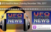 UFO Headline News | Tuesday December 19th, 2017